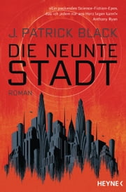 Die Neunte Stadt - Roman ebook by J. Patrick Black