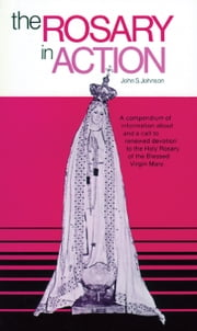 The Rosary in Action ebook by John Johnson
