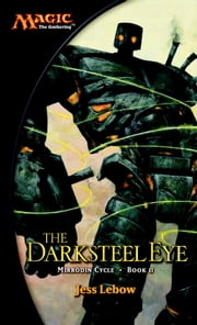 The Darksteel Eye - A Magic The Gathering Novel ebook by Jess Lebow