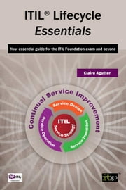 ITIL Lifecycle Essentials: Your essential guide for the ITIL Foundation exam and beyond ebook by Agutter, Claire