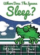 Where Does The Iguana Sleep? (Bedtime Story Book),1st Ed., 2015 Ages 4-8 English ebook by Bill Moylan