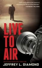 Live to Air ebook by Jeffrey L. Diamond
