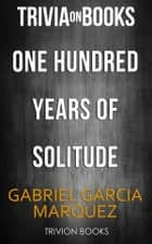 One Hundred Years Of Solitude by Gabriel Garcia Marquez (Trivia-On-Books) ebook by Trivion Books