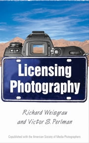 Licensing Photography ebook by Victor Perlman,Richard Weisgrau