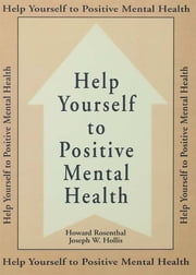 Help Yourself To Positive Mental Health ebook by Howard Rosenthal,Joseph W. Hollis