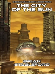 The City of the Sun - Daedalus Mission, Book Four ebook by Brian Stableford