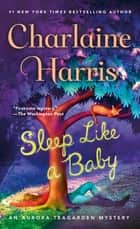 Sleep Like a Baby - An Aurora Teagarden Mystery ebook by Charlaine Harris