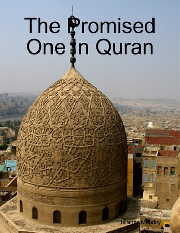 The Promised One In Quran ebook by Islamic Mobility
