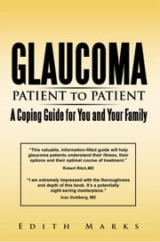 Glaucoma-Patient to Patient--A Coping Guide for You and Your Family ebook by Edith Marks