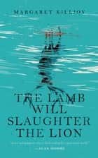 The Lamb Will Slaughter the Lion ebook by
