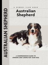 Australian Shepherd - A Comprehensive Guide to Owning and Caring for Your Dog ebook by Charlotte Schwartz