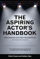 The Aspiring Actor's Handbook: What Seasoned Actors Wished They had Known ebook by Molly Cheek