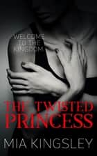 The Twisted Princess - The Twisted Kingdom 1 eBook by Mia Kingsley