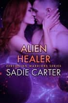 Alien Healer - Zerconian Warriors, #15 ebook by Sadie Carter