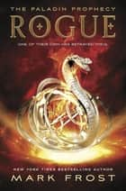 The Paladin Prophecy: Rogue - Book Three ebook by Mark Frost