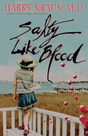 Salty Like Blood - A Novel ebook by Harry Kraus, M.D.