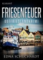 Friesenfeuer - Ostfrieslandkrimi. ebook by Edna Schuchardt