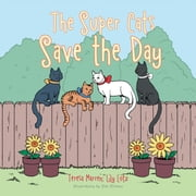 The Super Cats Save the Day ebook by Teresa Marren; Lily Lotz