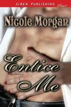 Entice Me ebook by Nicole Morgan
