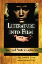 Literature into Film - Theory and Practical Approaches ebook by Linda Costanzo Cahir