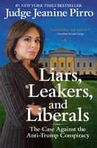 Liars, Leakers, and Liberals - The Case Against the Anti-Trump Conspiracy ekitaplar by Jeanine Pirro