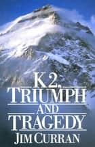K2: Triumph And Tragedy ebook by Jim Curran
