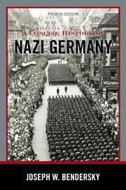 A Concise History of Nazi Germany ebook by Joseph W. Bendersky