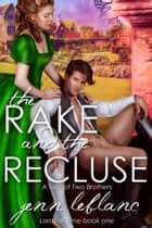 The Rake and The Recluse - A Tale of Two Brothers ebook by Jenn LeBlanc