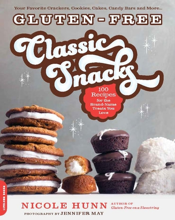 Gluten-Free Classic Snacks - 100 Recipes for the Brand-Name Treats You Love ebook by Nicole Hunn