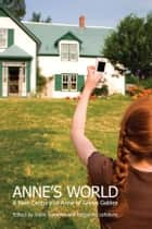 Anne's World - A New Century of Anne of Green Gables ebook by Irene Gammel, Benjamin Lefebvre
