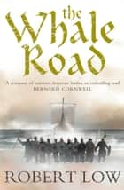 The Whale Road (The Oathsworn Series, Book 1) ebook by Robert Low