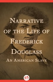 Narrative of the Life of Frederick Douglass - An American Slave ebook by Frederick Douglass