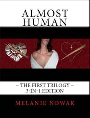 Almost Human ~The First Trilogy~ 3-in-1 Edition ebook by Melanie Nowak