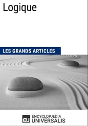 Logique - (Les Grands Articles d'Universalis) ebook by Encyclopaedia Universalis