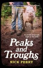 Peaks and Troughs - In at the Deep End, High in the Hills ebook by Nick Perry