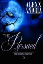 The Pursued ebook by Alexx Andria