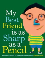 My Best Friend Is As Sharp As a Pencil: And Other Funny Classroom Portraits ebook by Hanoch Piven,Hanoch Piven