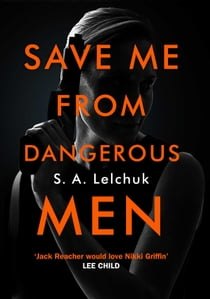 Save Me from Dangerous Men - A Nikki Griffin Mystery ekitaplar by S. A. Lelchuk