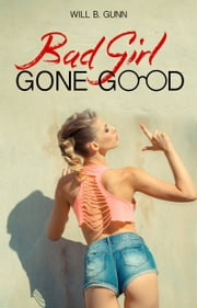 Bad Girl Gone Good ebook by Will B. Gunn