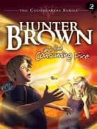 Hunter Brown and the Consuming Fire ebook by Chris Miller, Alan Miller