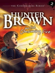 Hunter Brown and the Consuming Fire ebook by Chris Miller,Alan Miller