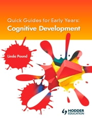 Quick Guides for Early Years: Cognitive Development ebook by Linda Pound