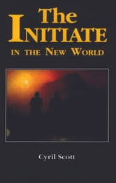 The Initiate in the New World ebook by Scott, Cyril