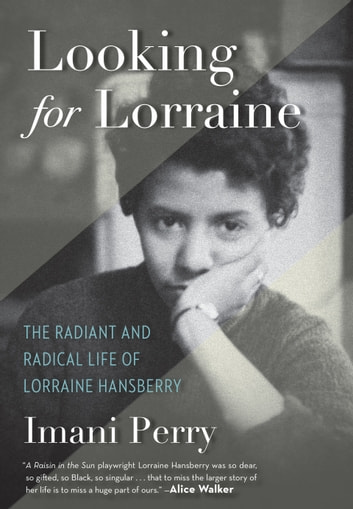 Looking for Lorraine - The Radiant and Radical Life of Lorraine Hansberry ebook by Imani Perry