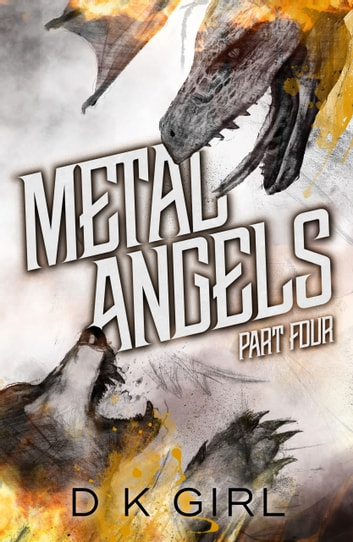 Metal Angels - Part Four ebook by D K Girl
