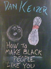 How To Make Black People Like You ebook by Dan Keizer
