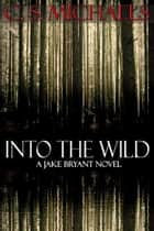 Into the Wild ebook by C.S. Michaels