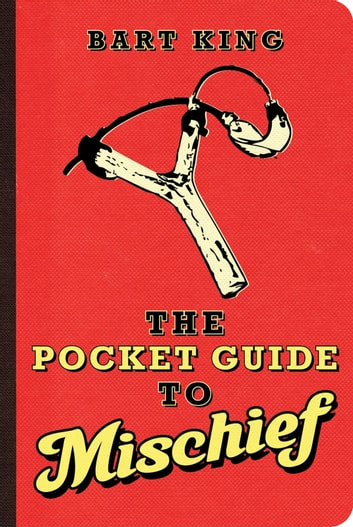The Pocket Guide to Mischief ebook by Bart King