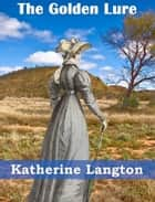 The Golden Lure ebook by Katherine Langton