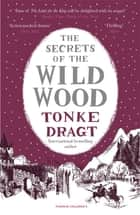 The Secrets of the Wild Wood ebook by Tonke Dragt, Laura Watkinson, Tonke Dragt
